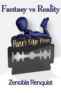 Razor's Edge: Fantasy vs. Reality by Zenobia  Renquist