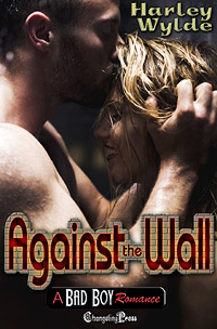 Against the Wall (A Bad Boy Romance) by Harley  Wylde